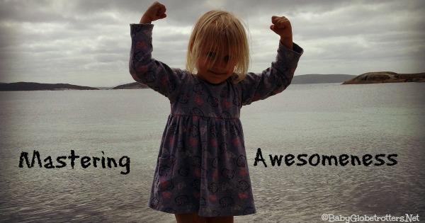 Mastering Awesomeness | BabyGlobetrotters.Ne