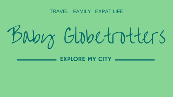 Baby Globetrotters Explore my City  Guest Posts | BabyGlobetrotters.Net